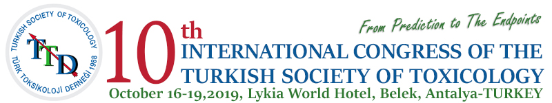 10th International Congress of The Turkish Society of Toxicology - October 16-19, 2019, Lykia World Hotel, Antalya-TURKEY